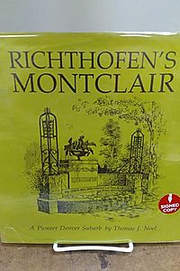 Richthofen's Montclair, a pioneer Denver suburb ;: A brief history, illustrated walking tour and research guide to Denver house and neighborhood histo